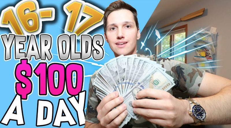 How To Make $100 A Day! [Even IF You're A BROKE 16-17 Year Old]